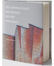 Decommunized. Ukrainian Soviet Mosaics